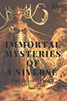 IMMORTAL MYSTERIES OF UNIVERSE: THE UNTOLD TRUTH