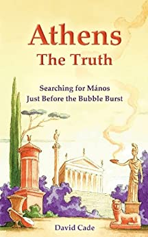 Athens - the Truth: Searching for Mános, Just Before the Bubble Burst by [Cade, David]
