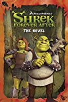 Shrek Forever After: The Novel (Shrek 4 Film Tie in)