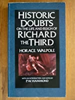 Historic Doubts on the Life and Reign of Richard the Third: Including the Supplement, Reply, Short Observations and Postscript