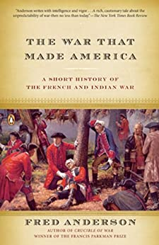The War That Made America: A Short History of the French and Indian War by [Anderson, Fred]