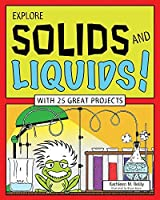 Explore Solids and Liquids!: With 25 Great Projects (Explore Your World) by Kathleen M. Reilly(2014-08-12)