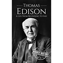 Thomas Edison: A Life From Beginning to End