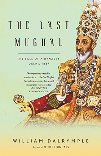 Download The Last Mughal: The Fall of a Dynasty: Delhi, 1857 (Vintage) 1400078334