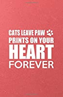 Cats Leave Paw Prints on Your Heart Forever A5 Lined Notebook: Funny Sayings Cat Blank Journal For Pet Kitten Cat. Unique Student Teacher Scrapbook/ Composition Great For Home School Writing