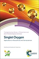 Singlet Oxygen: Applications in Biosciences and Nanosciences (Comprehensive Series in Photochemical & Photobiological Sciences)