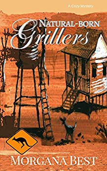 Natural-born Grillers: Cozy Mystery Series (Australian Amateur Sleuth Book 2) by [Best, Morgana]
