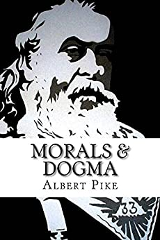 Morals & Dogma: Of the Ancient and Accepted Scottish Rite of Freemasonry (Annotated Version) by [Pike, Albert]