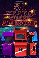 51 Years of Being Awesome: 70s 80s Arcade Game Cover Composition books Blank Lined Journal, Happy Birthday, Logbook, Diary, Notebook, Perfect Gift For Girls