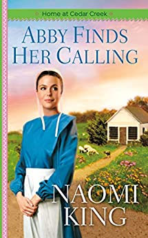 Abby Finds Her Calling (Home at Cedar Creek Book 1) by [King, Naomi]