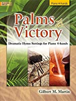 Palms to Victory: Dramatic Hymn Settings for Piano 4-Hands