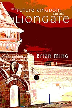 Liongate (The Future Kingdom Series Book 2) by [Ming, Brian]