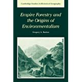 Empire Forestry and the Origins of Environmentalism (Cambridge Studies in Historical Geography)
