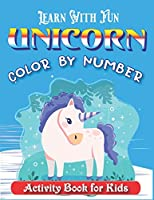 LEARN WITH FUN UNICORN COLOR BY NUMBER ACTIVITY BOOK FOR KIDS: Unicorn Coloring Book and Educational Activity Books perfect activity book for children's