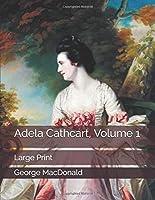 Adela Cathcart, Volume 1: Large Print