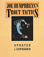 Joe Humphreys's Trout Tactics
