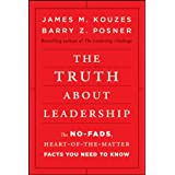 The Truth about Leadership: The No–fads, Heart–of–the–Matter Facts You Need to Know