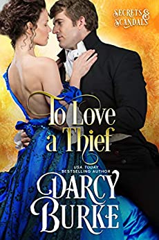 To Love a Thief (Secrets & Scandals Book 4) by [Burke, Darcy]