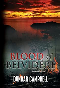 Blood of Belvidere: A Grenada Novel by [Campbell, Dunbar]