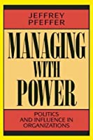 Managing With Power: Politics and Influence in Organizations by Jeffrey Pfeffer(1993-11-01)