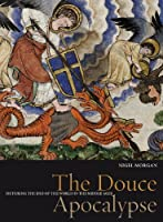 The Douce Apocalypse: Picturing the End of the World in the Middle Ages (Treasures from the Bodleian Library)
