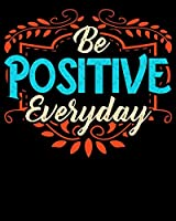 "Be Positive Everyday: Be Positive Everyday Awesome Motivational Positivity Saying 2020-2021 Weekly Planner & Gratitude Journal (110 Pages, 8"" x 10"") Blank Sections For Writing Daily Notes, Reminders, Moments of Thankfulness & To Do Lists"