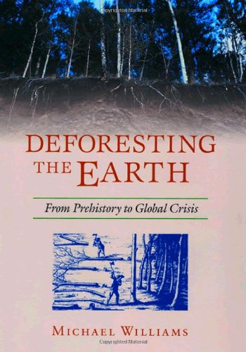 Download Deforesting the Earth: From Prehistory to Global Crisis 0226899268