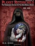 The Forbidden History of the New World Order: 1763-1939 (Planet Rothschild)