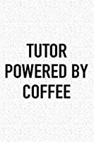 Tutor Powered By Coffee: A 6x9 Inch Matte Softcover Journal Notebook With 120 Blank Lined Pages And A Funny Caffeine Loving Cover Slogan
