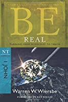 Be Real: Turning from Hypocrisy to Truth, NT Commentary 1 John (Be Series Commentary)