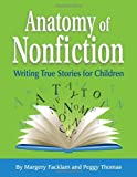 Anatomy of Nonfiction: Writing True Stories for Children