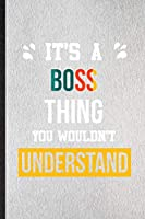 It's a Boss Thing You Wouldn't Understand: Lined Notebook For Boss Job Title. Ruled Journal For Favorite Career Future Graduate. Unique Student Teacher Blank Composition Great For School Writing