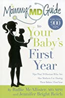 The Mommy MD Guide to Your Baby's First Year: Tips That 70 Doctors Who Are Also Mothers Use During Their Babies' First Year (The Mommy MD Guides)
