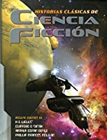 Historias clasicas de ciencia ficcion / Classic Science Fiction Stories