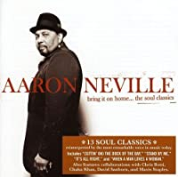 Bring It on Home-the Soul Classics by Aaron Neville (2009-04-07)