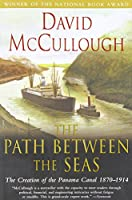 Path Between The Seas: The Creation of the Panama Canal, 1870-1914