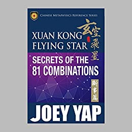 Xuan Kong Flying Star Secrets of the 81 Combinations by [Yap, Joey, Yap , Joey]