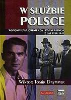 W sluzbie Polsce Wspomnienia zolnierza i panstwowca z lat 1914-1947