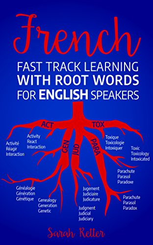 FRENCH: FAST TRACK LEARNING WITH ROOT WORDS FOR ENGLISH SPEAKERS: Boost your French vocabulary with Latin and Greek Roots! Learn one root and you´ll learn many words in French. (English Edition)