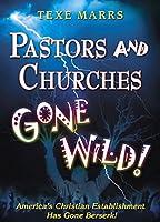 Pastors and Churches Gone Wild!: America's Christian Establishment Has Gone Berserk!