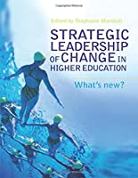 Strategic Leadership of Change in Higher Education: What's New?