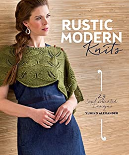 [Alexander, Yumiko]のRustic Modern Knits: 23 Sophisticated Designs