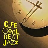 Cafe COOL BEAT JAZZ〜クールなビートで能率アップ!活性のJAZZ