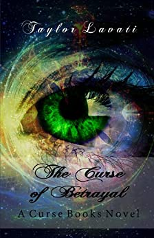 The Curse of Betrayal (A Curse Books Book 2) by [Lavati, Taylor]