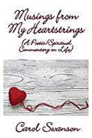 Musings from My Heartstrings: (a Poetic/Spiritual Commentary on Life)