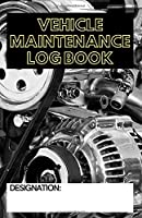 Vehicle Maintenance Log Book: Service and Repair Record Book For All Vehicles Cars Motorcycles Trucks. Simple and General vehicle repair history tracker. Checklist Schedule. Record Repair History. Parts List and Mileage Log. Engine Book Journal AM Project