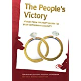 The People's Victory: Stories from the Front Lines in the Fight for Marriage Equality (English Edition)