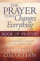 The Prayer That Changes Everything? Book of Prayers: The Hidden Power of Praising God by Stormie Omartian(2005-01-01)