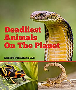 Deadliest Animals On The Planet: Deadly Wildlife Animals by [Speedy Publishing]