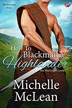 How to Blackmail a Highlander (The MacGregor Lairds Book 3) by [McLean, Michelle]